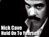 Nick Cave - Hold On To Yourself