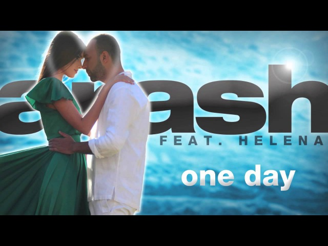 Arash feat. Helena - One Day (From The Upcoming Album)