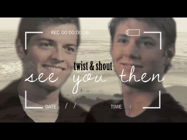 Twist and Shout    See you then. {Destiel}