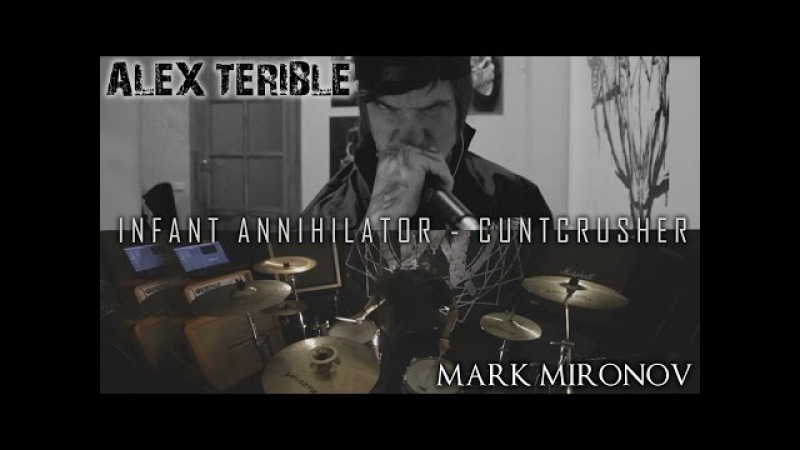 Infant Annihilator-CUNTCRUSHER COVER By Alex Terible (feat Mark Mironov on drums)