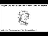 Josquin Des Prez (1450 1521) Missa L'ami Baudechon