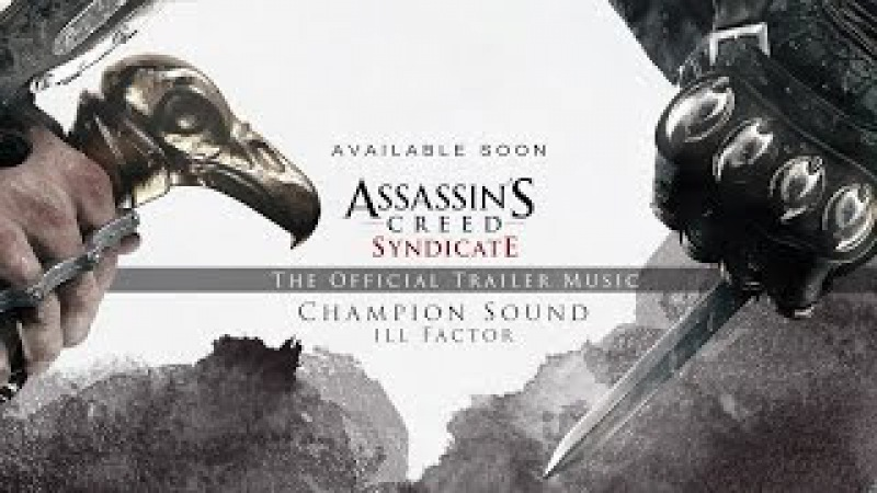 Ill Factor Champion Sound Assassin's Creed Syndicate Debut Trailer Official Music