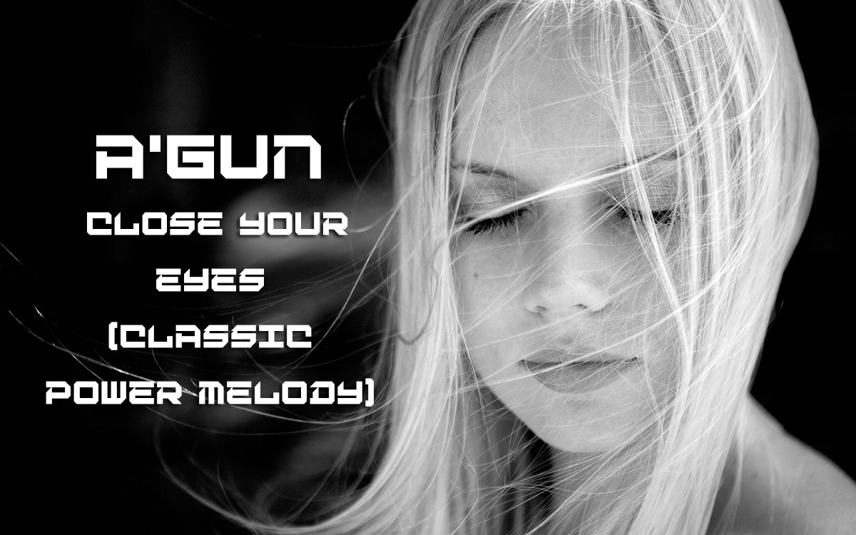 A'Gun - close your eyes (Classic power melody)