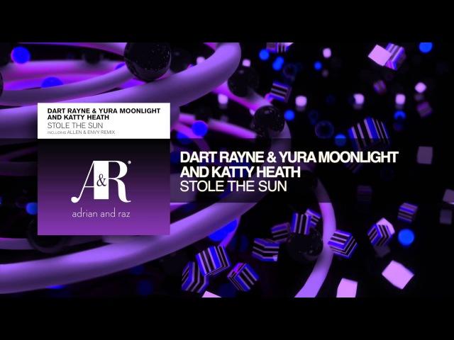Dart Rayne Yura Moonlight and Katty Heath - Stole The Sun (Allen Envy Remix) Lyrics
