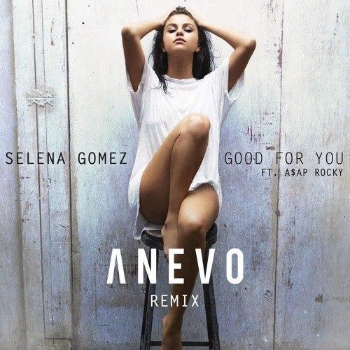 Selena Gomez feat. Asap - Good For You (Anevo Remix)