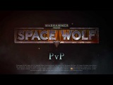 Warhammer 40,000: Space Wolf PvP Multiplayer Video
