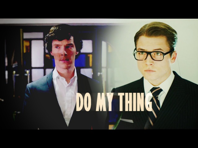 Sherlock kingsman || do my thing [300]