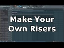 Tip How To Make Your Own Risers In FL Studio