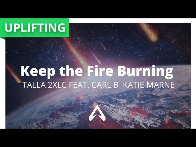 Talla 2XLC feat. Carl B Katie Marne - Keep The Fire Burning