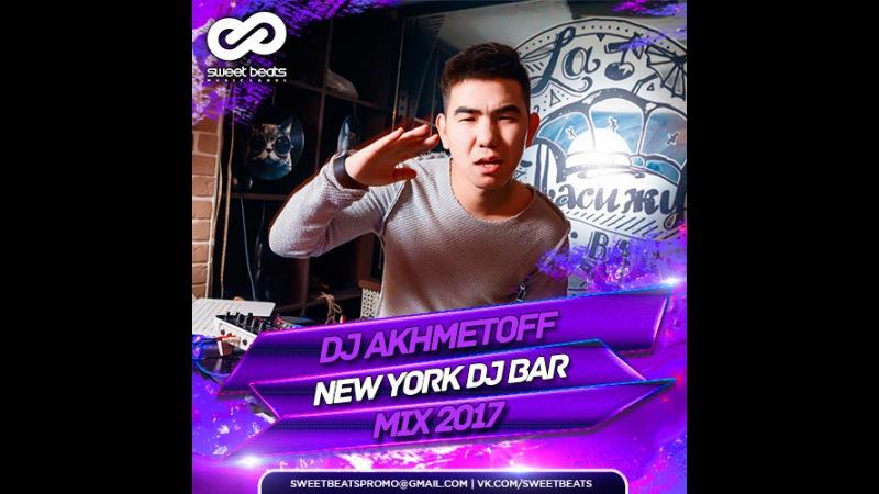 DJ AKHMETOFF New York DJ BAR Mix 2017