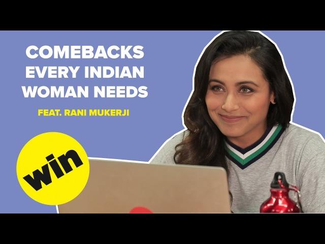 Comebacks Every Indian Woman Needs Feat. Rani Mukerji