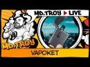 MD.TROY LIVE №26 | VAPOKET by FUMYTECH | ZIPPO парильщика