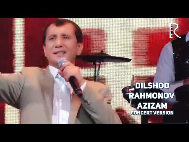 Dilshod Rahmonov - Azizam   Дилшод Рахмонов - Азизам (concert version)