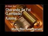 Chorando Se Foi (Lambada)Kaoma Music Box
