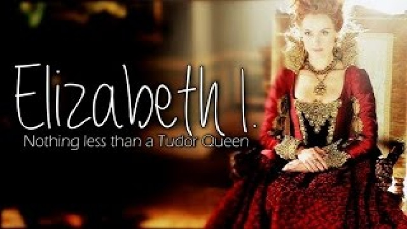 Queen Elizabeth I. aka Elizabeth Tudor | Nothing less than a Tudor Queen [4x06]