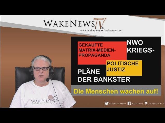 Die Menschen wachen auf! Krieg, Propaganda, Politische Justiz - Wake News Radio/TV 20180306