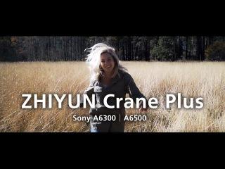 ZHIYUN Crane Plus для Sony A6300/A6500 ( англ. яз.)