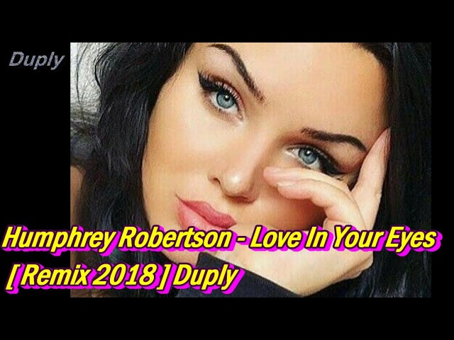 Humphrey Robertson - Love In Your Eyes [ Remix 2018 ] Duply