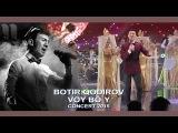 Botir Qodirov - Voy bo`y Ботир Кодиров - Вой буй (сoncert 2015)