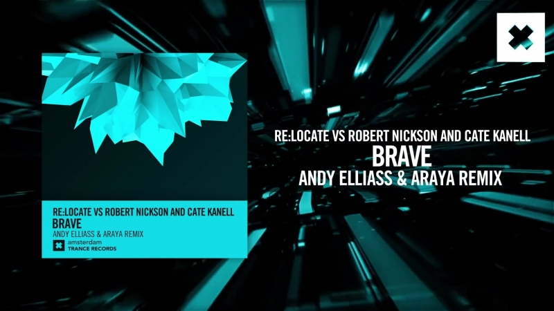 Re Locate vs Robert Nickson and Cate Kanell - Brave (Andy Elliass Araya remix)(Amsterdam Trance)
