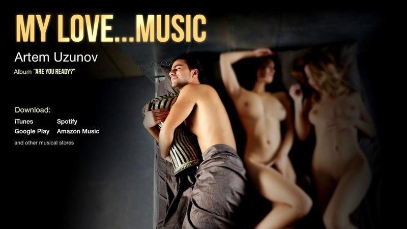 Artem Uzunov - My Love...Music