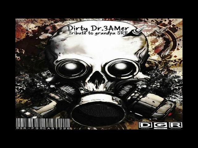 Dirty Dr.3AMer - Tribute to Grandpa SRB (DGRP326)