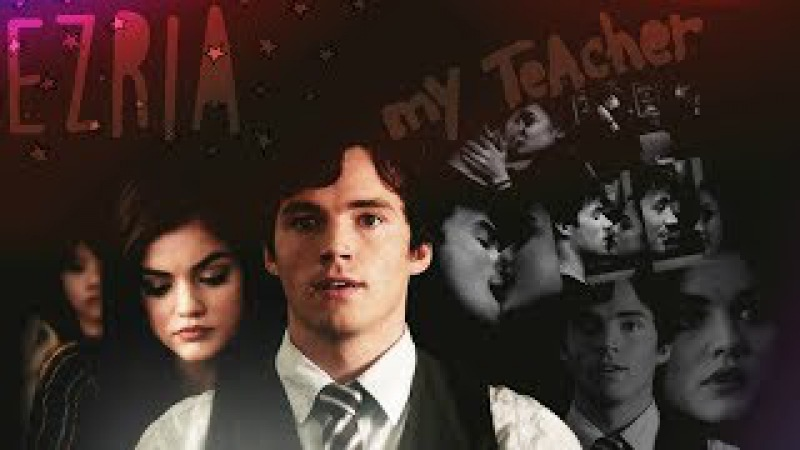 EZRIA - my teacher [Pretty Little Liars]