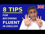 HOW TO BECOME FLUENT IN ENGLISH 8 Things You Must Do