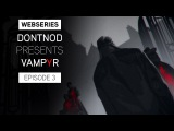 Webseries: DONTNOD Presents Vampyr Episode 3 - Human After All