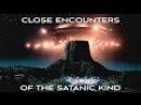 CLOSE ENCOUNTERS OF THE SATANIC KIND