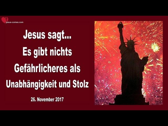 NICHTS IST GEFÄHRLICHER ALS UNABHÄNGIGKEIT STOLZ ❤️ Liebesbrief von Jesus vom 26.11.2017
