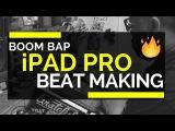 Making a Fire Boom Bap Beat on iPad Pro