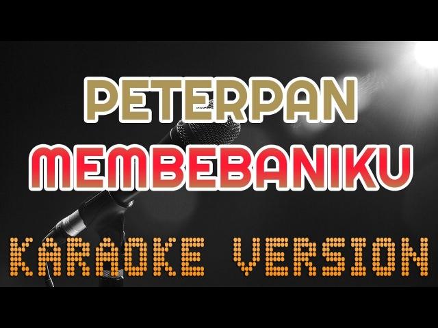 PETERPAN - MEMBEBANIKU | KARAOKE TANPA VOKAL | LIRIK