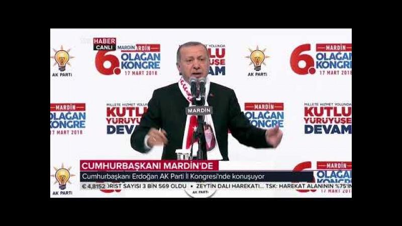 Cumhurbaşkanı Erdoğanın AK Parti Mardin 6. Olağan İl Kongresi Konuşması 17.3.2018