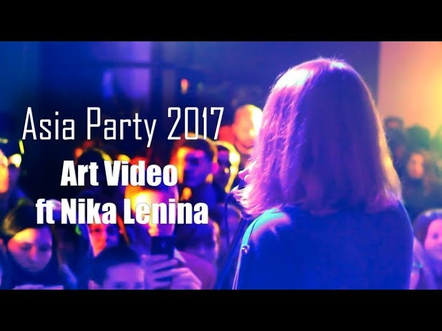 Asia Party 2017 Nika Lenina ft Art Video