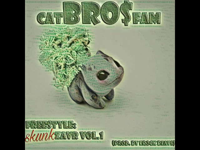 CATBRO$FAM - FREESTYLE: SKUNKZAVR vol.1 (prod.by Erock Beats)