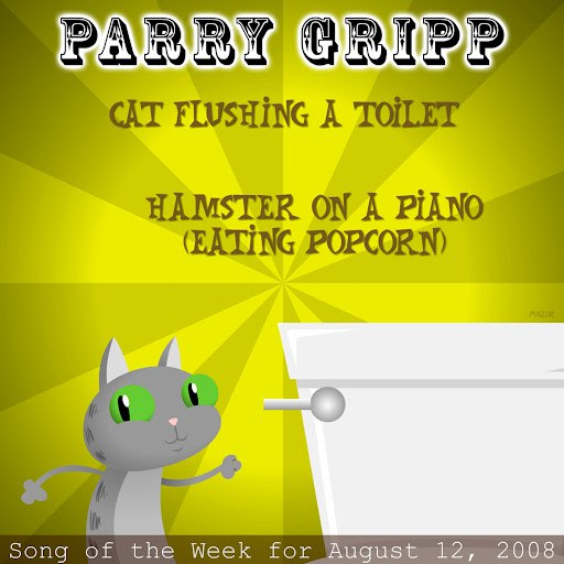 Parry Gripp альбом Cat Flushing A Toilet: Parry Gripp Song of the Week for August 12, 2008