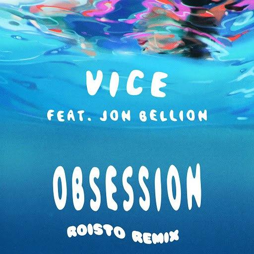 Vice альбом Obsession (feat. Jon Bellion) [Roisto Remix]