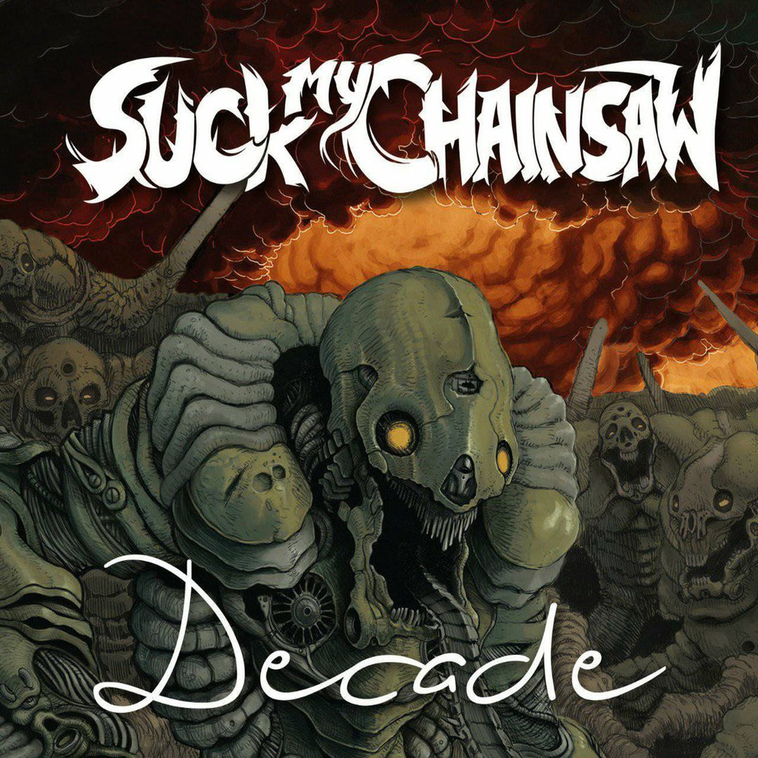Suck My Chainsaw - Decade (2017)