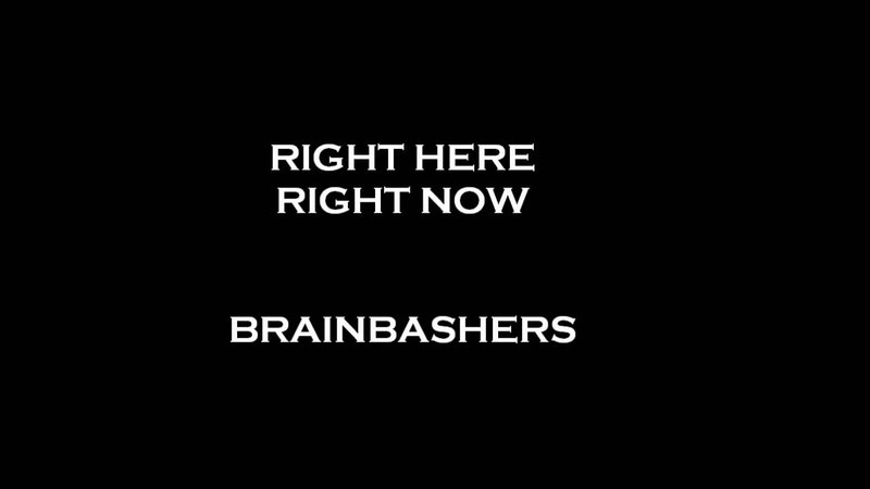 Right Here Right Now - Brainbashers
