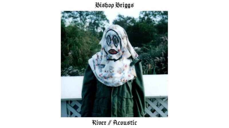 Bishop Briggs - River (Acoustic / Audio)