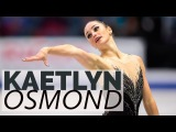 Kaetlyn Osmond - Road to Pyeongchang HD