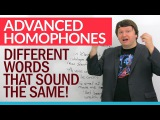 Advanced English Homophones different words that sound the same!