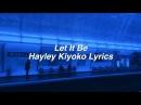 Let It Be || Hayley Kiyoko Lyrics