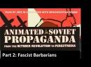 Animated Soviet Propaganda - Part 2: Fascist Barbarians
