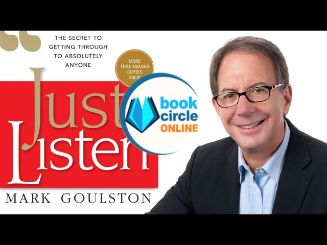 Mark Goulston talks about Just Listen: Discover the Secret to Getting Through to Absolutely Anyone