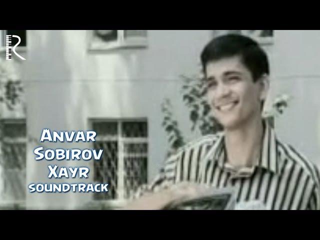 Anvar Sobirov - Xayr yorim | Анвар Собиров - Хайр ёрим (soundtrack)