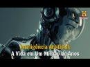 Inteligência Artificial A Vida em Um Milhão de Anos Documentário History Channel Brasil