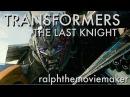 TRANSFORMERS THE LAST KNIGHT -ralphthemoviemaker