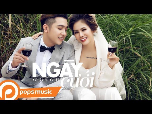 Ngày Cưới   Yanbi ft Yến Lê (Official MV)